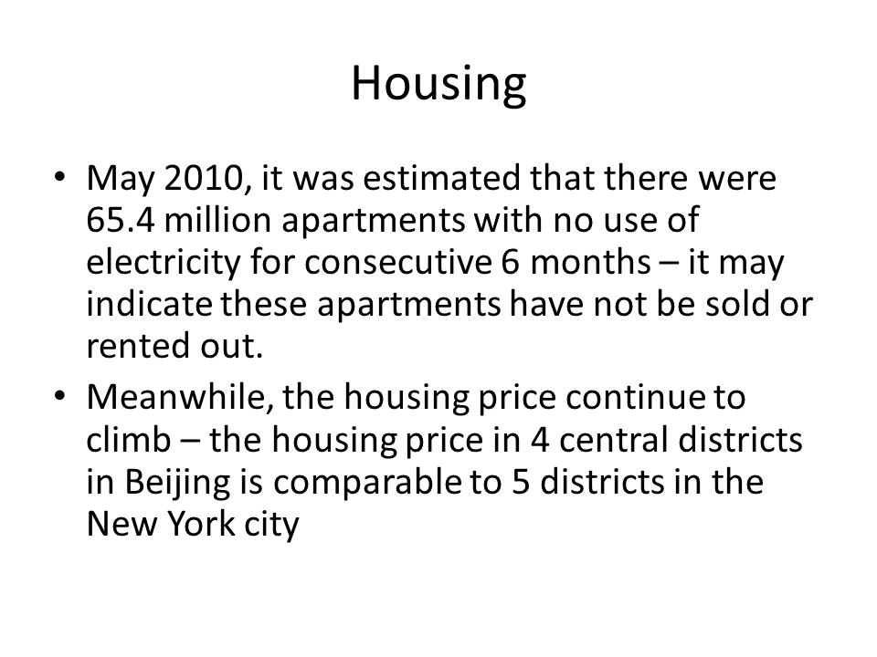 Housing May 2010, it was estimated that there were 65.4 million apartments with no use of electricity for consecutive 6 months – it may indicate these apartments have not be sold or rented out.