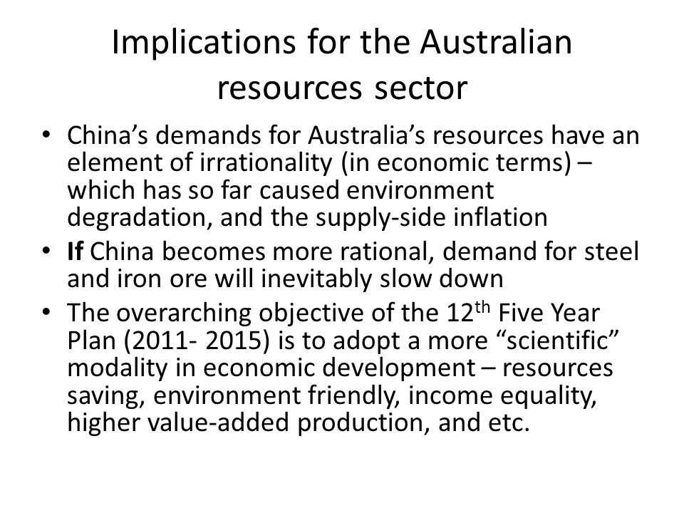 Implications for the Australian resources sector Chinas demands for Australias resources have an element of irrationality (in economic terms) – which