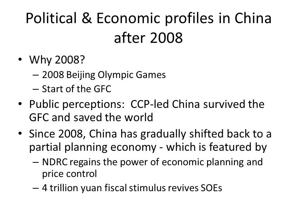 Political & Economic profiles in China after 2008 Why 2008? – 2008 Beijing Olympic Games – Start of the GFC Public perceptions: CCP-led China survived