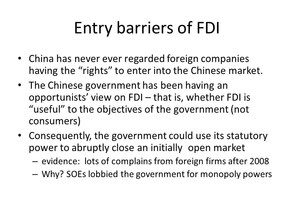 Entry barriers of FDI China has never ever regarded foreign companies having the rights to enter into the Chinese market. The Chinese government has b