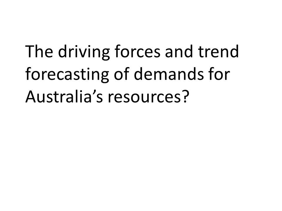 The driving forces and trend forecasting of demands for Australias resources