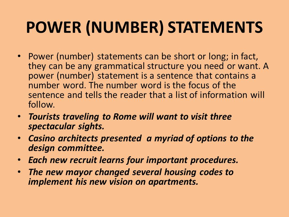 POWER (NUMBER) STATEMENTS Power (number) statements can be short or long; in fact, they can be any grammatical structure you need or want. A power (nu