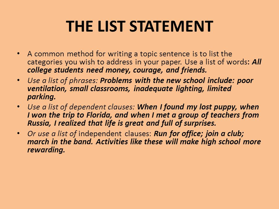 THE LIST STATEMENT A common method for writing a topic sentence is to list the categories you wish to address in your paper. Use a list of words: All