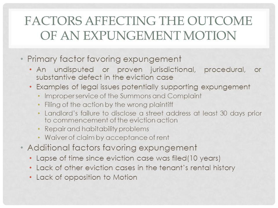 FACTORS AFFECTING THE OUTCOME OF AN EXPUNGEMENT MOTION Primary factor favoring expungement An undisputed or proven jurisdictional, procedural, or subs