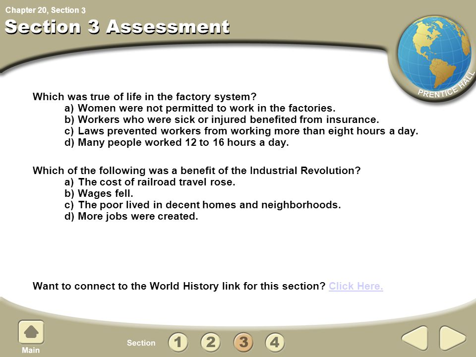 Chapter 20, Section Which was true of life in the factory system? a) Women were not permitted to work in the factories. b) Workers who were sick or in