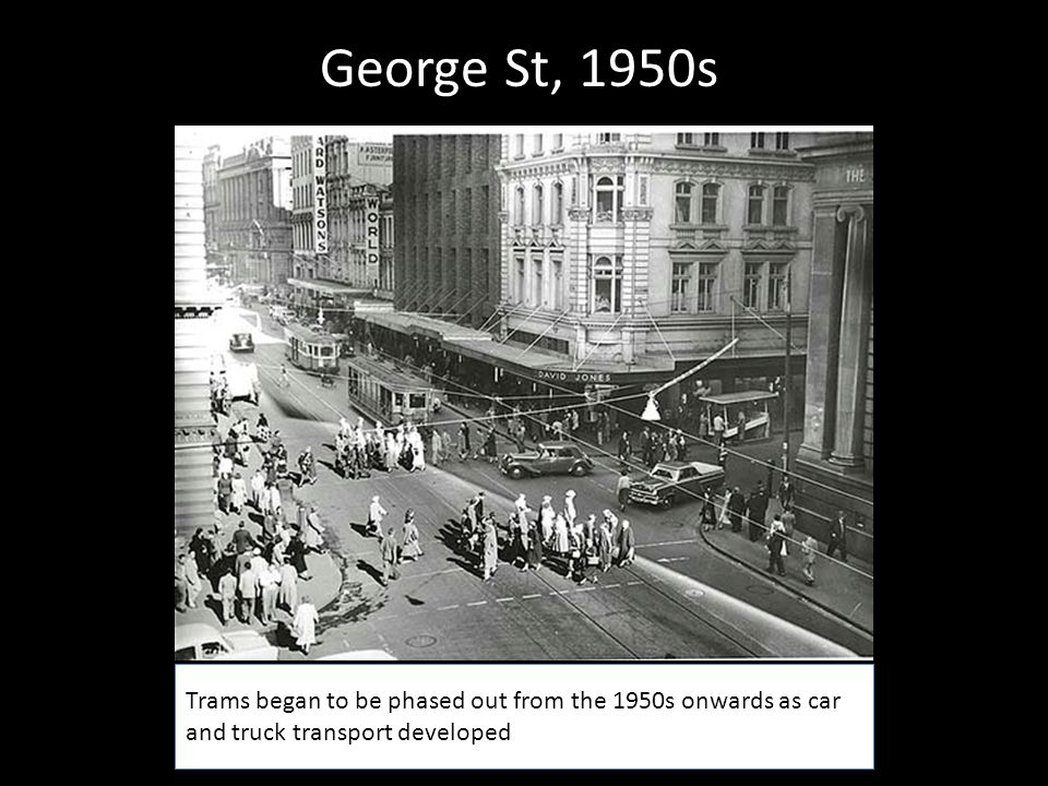 Trams began to be phased out from the 1950s onwards as car and truck transport developed George St, 1950s