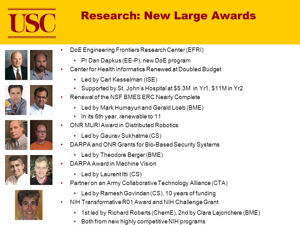 Research: New Large Awards DoE Engineering Frontiers Research Center (EFRI) PI Dan Dapkus (EE-P), new DoE program Center for Health Informatics Renewed at Doubled Budget Led by Carl Kesselman (ISE) Supported by St.
