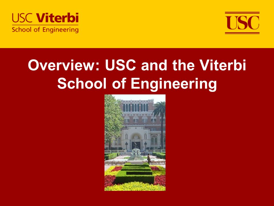 Overview: USC and the Viterbi School of Engineering