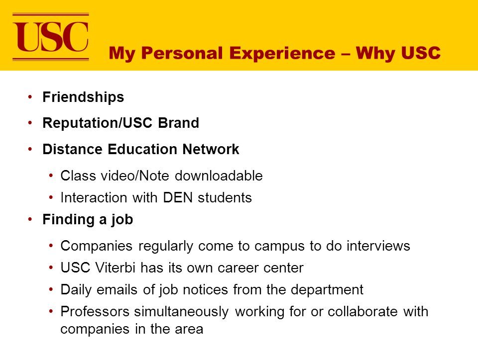 Friendships Reputation/USC Brand Distance Education Network Class video/Note downloadable Interaction with DEN students Finding a job Companies regula