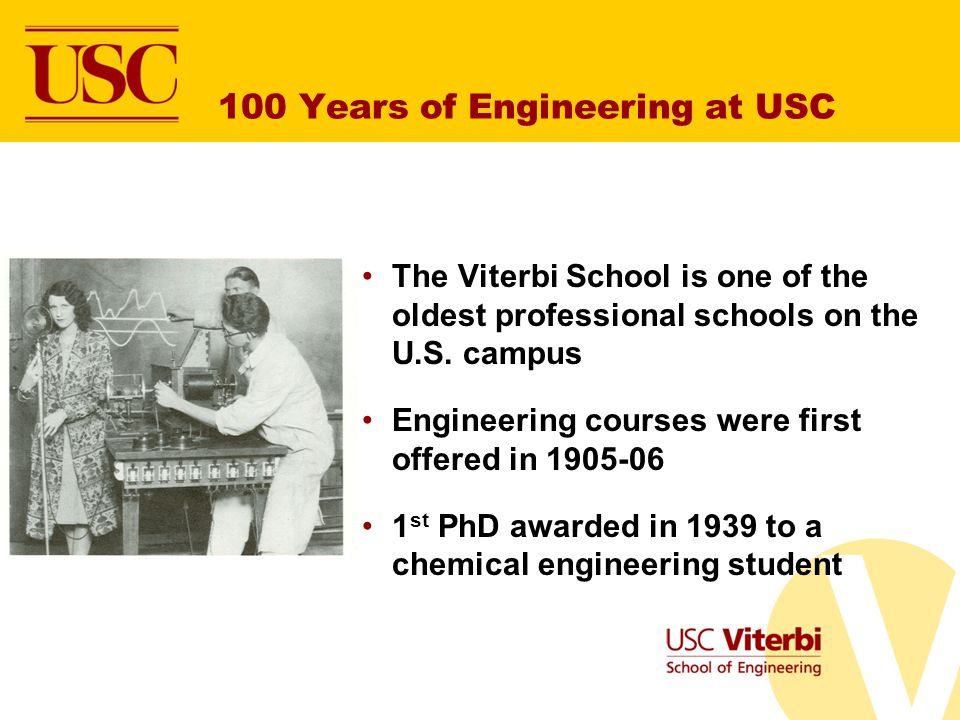 100 Years of Engineering at USC The Viterbi School is one of the oldest professional schools on the U.S.