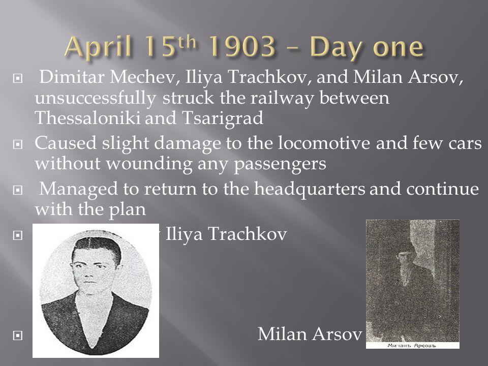 Dimitar Mechev, Iliya Trachkov, and Milan Arsov, unsuccessfully struck the railway between Thessaloniki and Tsarigrad Caused slight damage to the loco