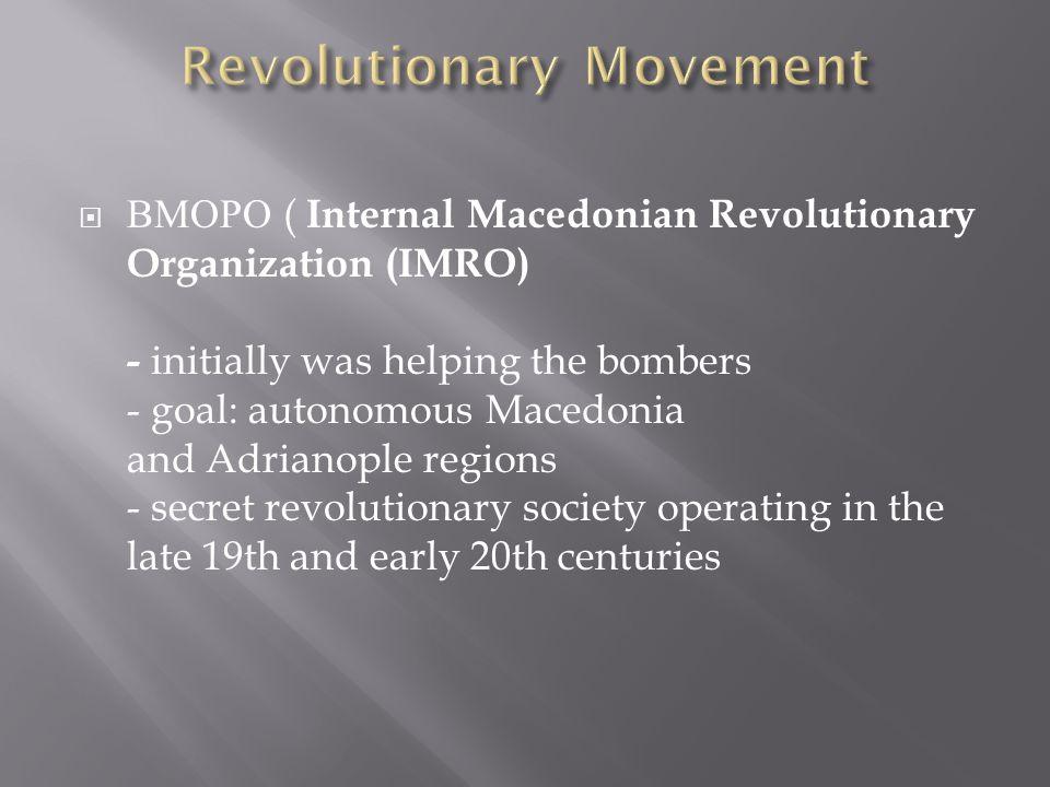 ВМОРО ( Internal Macedonian Revolutionary Organization (IMRO) - initially was helping the bombers - goal: autonomous Macedonia and Adrianople regions