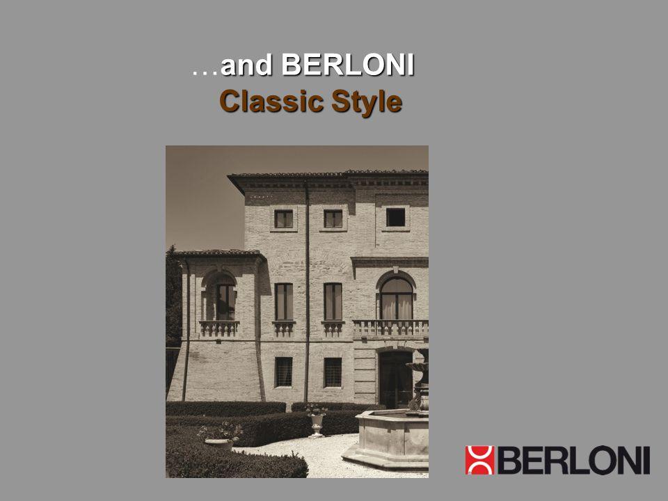 and BERLONI Classic Style …and BERLONI Classic Style