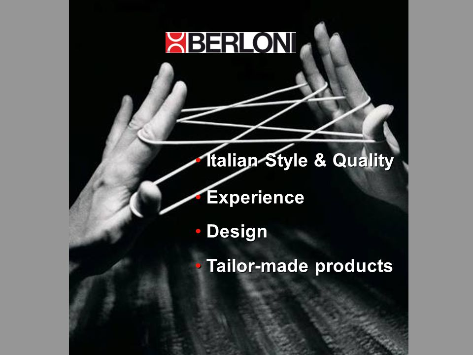 Italian Style & Quality Italian Style & Quality Experience Experience Design Design Tailor-made products Tailor-made products