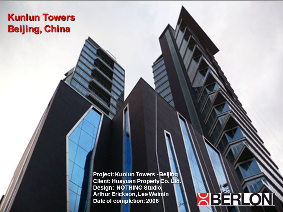 Kunlun Towers Beijing, China Project: Kunlun Towers - Beijing Client: Huayuan Property Co. Ltd. Design: NOTHING Studio, Arthur Erickson, Lee Weimin Da