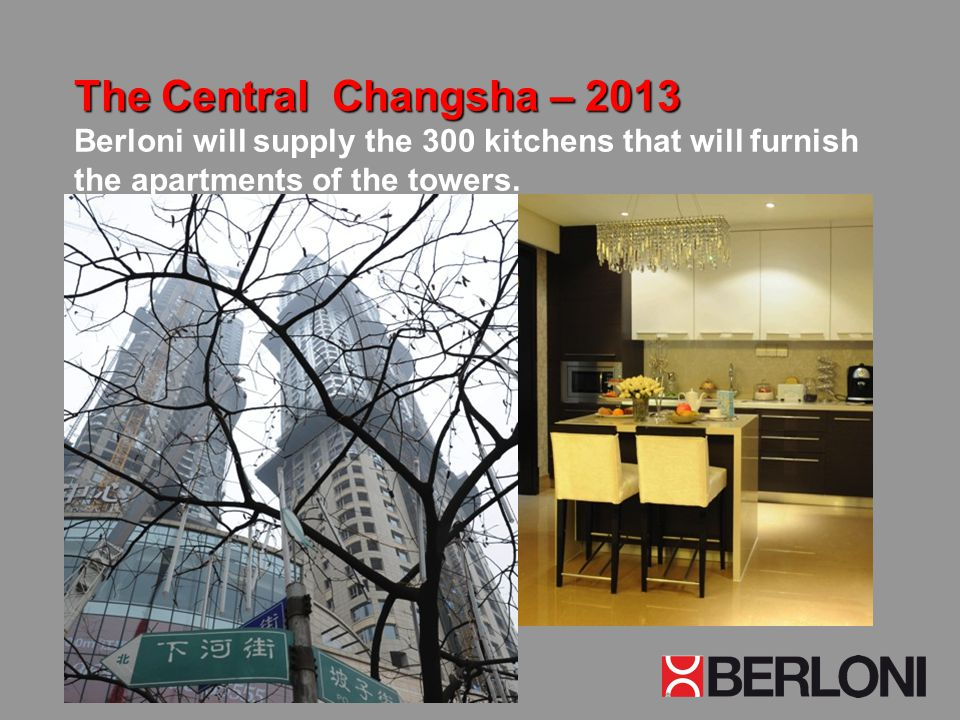 The Central Changsha – 2013 The Central Changsha – 2013 Berloni will supply the 300 kitchens that will furnish the apartments of the towers.