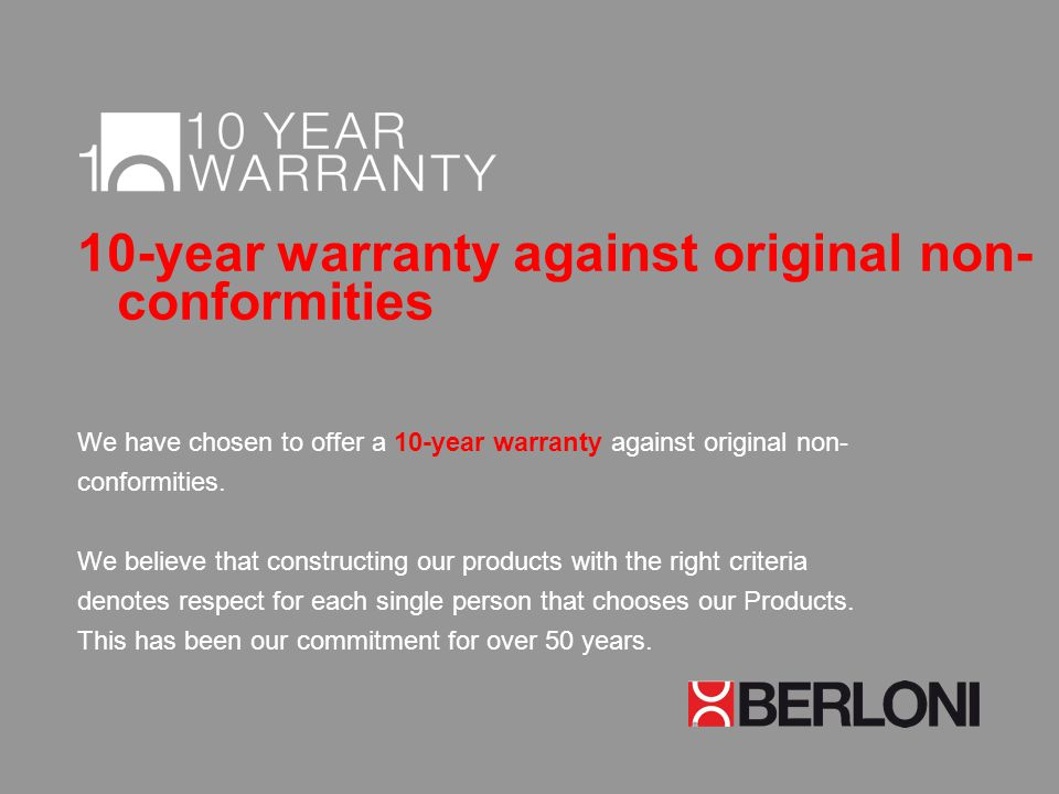10-year warranty against original non- conformities We have chosen to offer a 10-year warranty against original non- conformities. We believe that con
