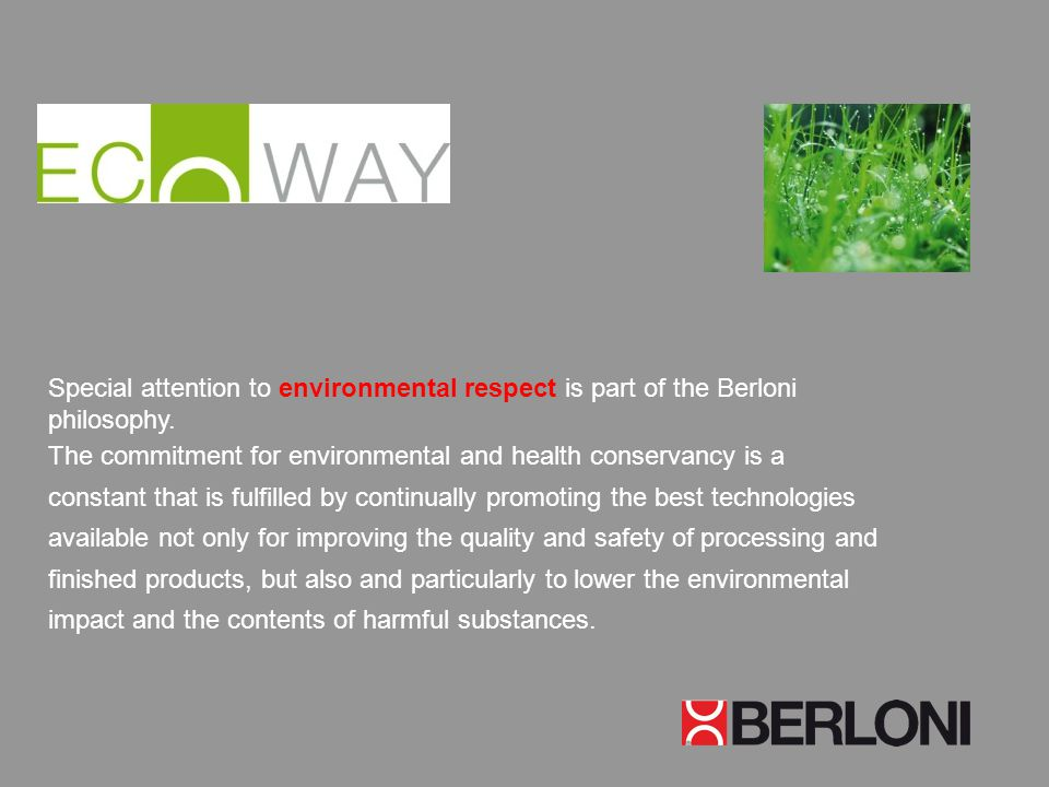 Special attention to environmental respect is part of the Berloni philosophy. The commitment for environmental and health conservancy is a constant th