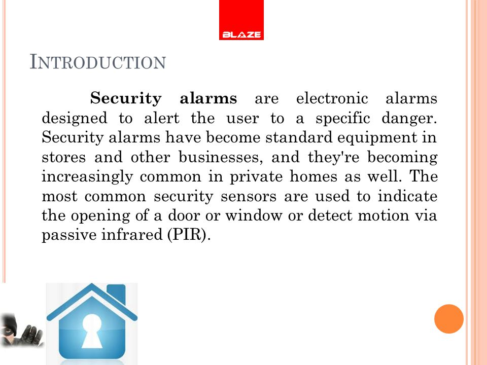 I NTRODUCTION Security alarms are electronic alarms designed to alert the user to a specific danger. Security alarms have become standard equipment in