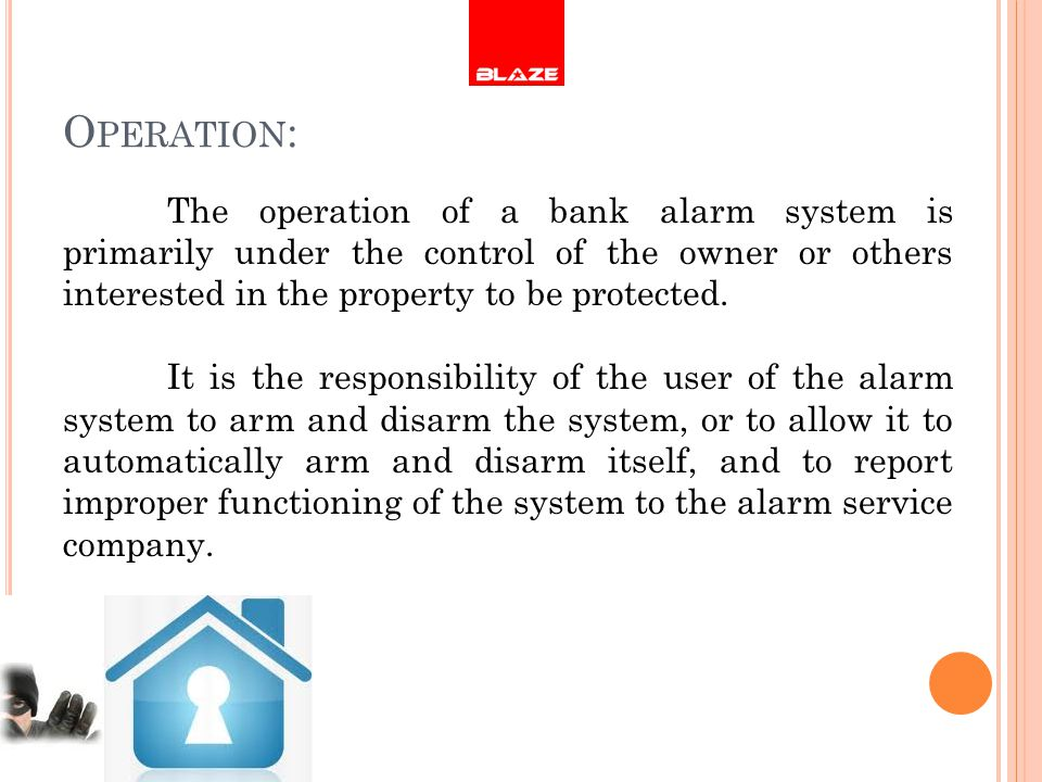 The operation of a bank alarm system is primarily under the control of the owner or others interested in the property to be protected. It is the respo