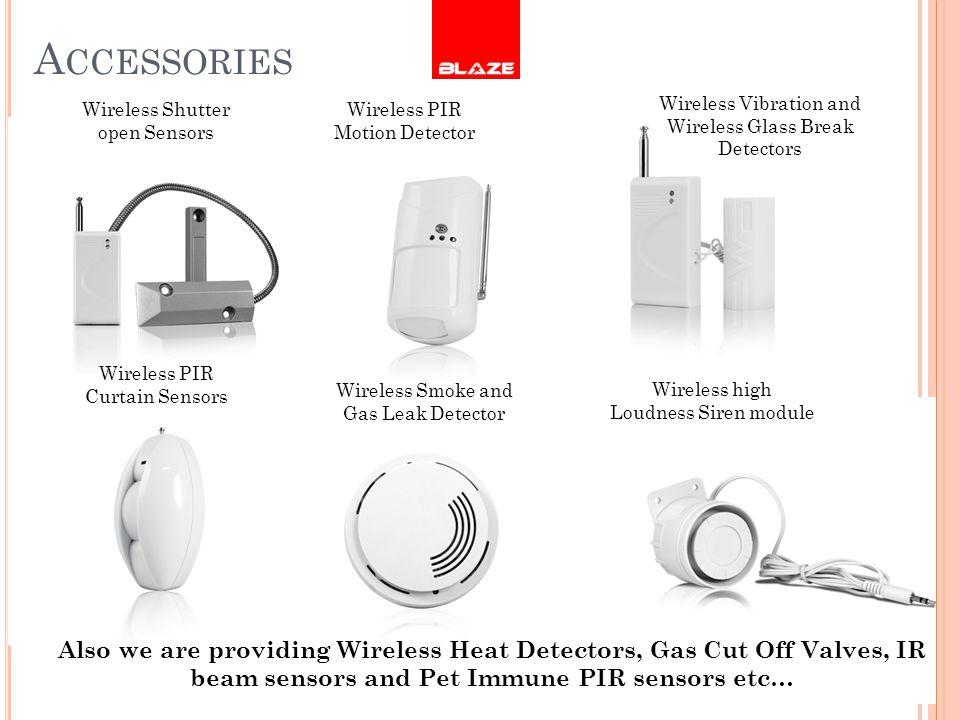 A CCESSORIES Wireless Shutter open Sensors Wireless PIR Motion Detector Wireless Vibration and Wireless Glass Break Detectors Wireless PIR Curtain Sen