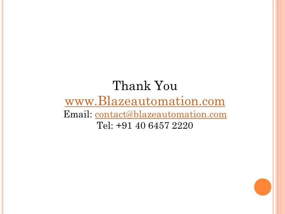 Thank You www.Blazeautomation.com Email: contact@blazeautomation.comcontact@blazeautomation.com Tel: +91 40 6457 2220
