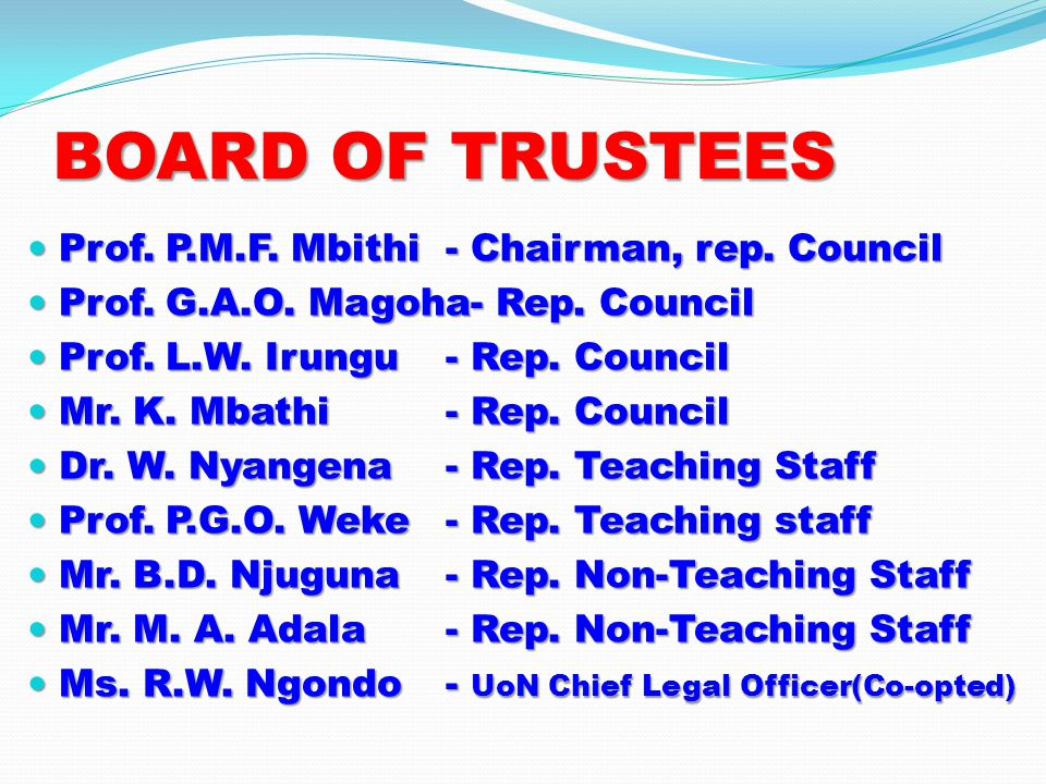 BOARD OF TRUSTEES Prof.P.M.F. Mbithi- Chairman, rep.