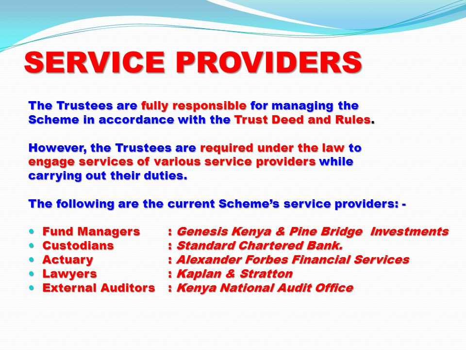 SERVICE PROVIDERS The Trustees are fully responsible for managing the Scheme in accordance with the Trust Deed and Rules.