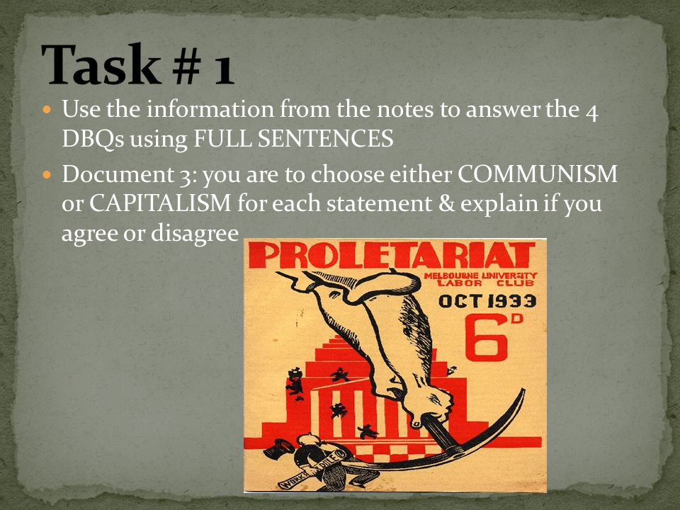 Use the information from the notes to answer the 4 DBQs using FULL SENTENCES Document 3: you are to choose either COMMUNISM or CAPITALISM for each statement & explain if you agree or disagree