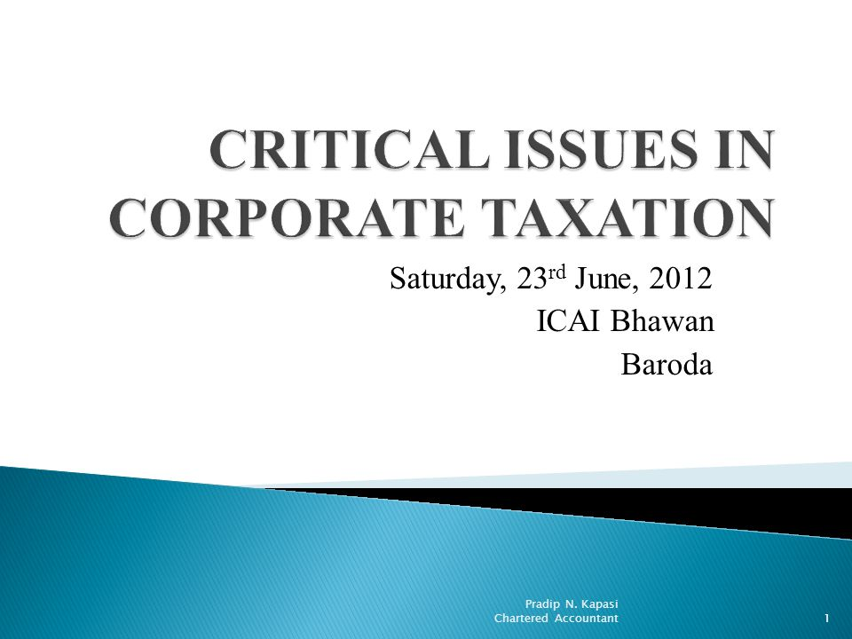 Saturday, 23 rd June, 2012 ICAI Bhawan Baroda Pradip N. Kapasi Chartered Accountant1