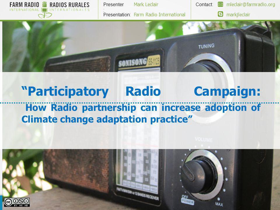 Learn More www.farmradio.orginfo@farmradio.org Presenter : Contact: Mark Leclairmleclair@farmradio.org markjleclair Presentation: Farm Radio Internati