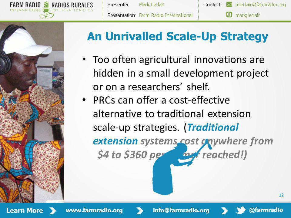 Learn More www.farmradio.orginfo@farmradio.org Presenter : Contact: Mark Leclairmleclair@farmradio.org markjleclair Presentation: Farm Radio International @ farmradio An Unrivalled Scale-Up Strategy Too often agricultural innovations are hidden in a small development project or on a researchers shelf.