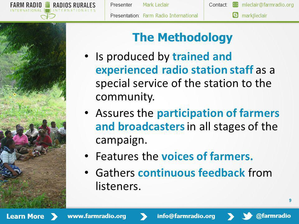 Learn More www.farmradio.orginfo@farmradio.org Presenter : Contact: Mark Leclairmleclair@farmradio.org markjleclair Presentation: Farm Radio International @ farmradio The Methodology Is produced by trained and experienced radio station staff as a special service of the station to the community.