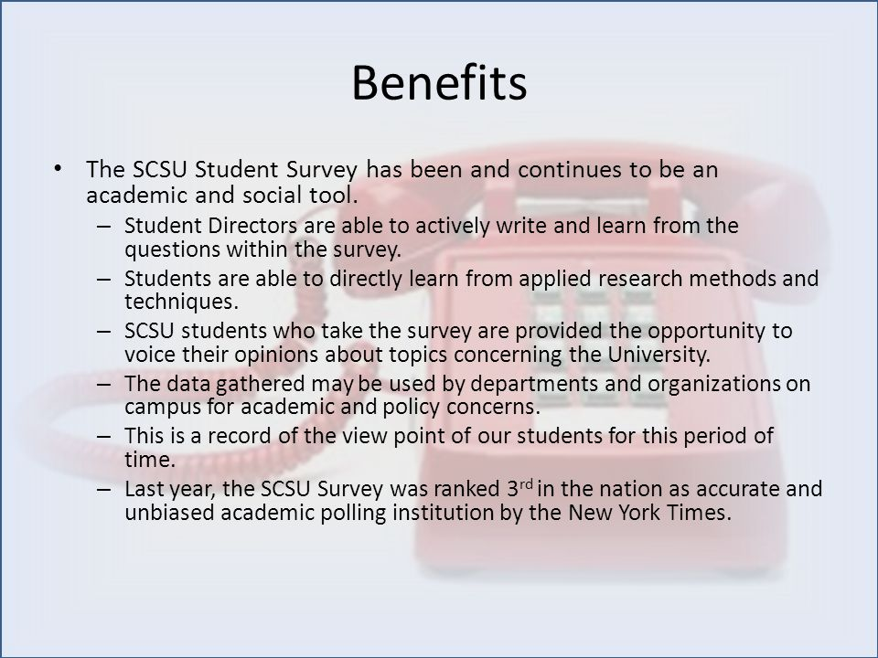 Benefits The SCSU Student Survey has been and continues to be an academic and social tool.