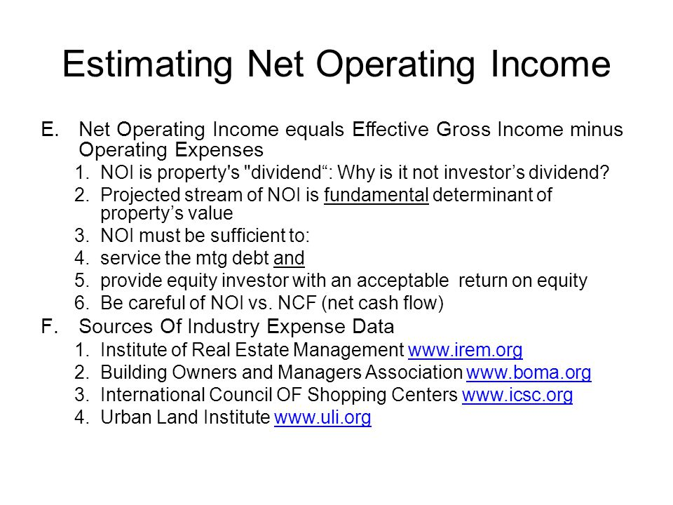 Estimating Net Operating Income E.Net Operating Income equals Effective Gross Income minus Operating Expenses 1.NOI is property's