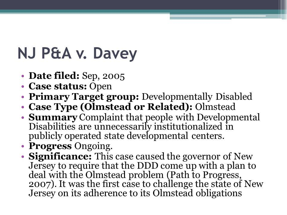 NJ P&A v. Davey Date filed: Sep, 2005 Case status: Open Primary Target group: Developmentally Disabled Case Type (Olmstead or Related): Olmstead Summa