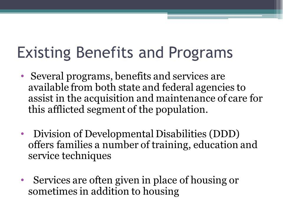 Several programs, benefits and services are available from both state and federal agencies to assist in the acquisition and maintenance of care for th