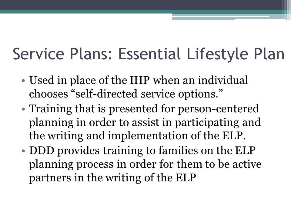 Service Plans: Essential Lifestyle Plan Used in place of the IHP when an individual chooses self-directed service options. Training that is presented