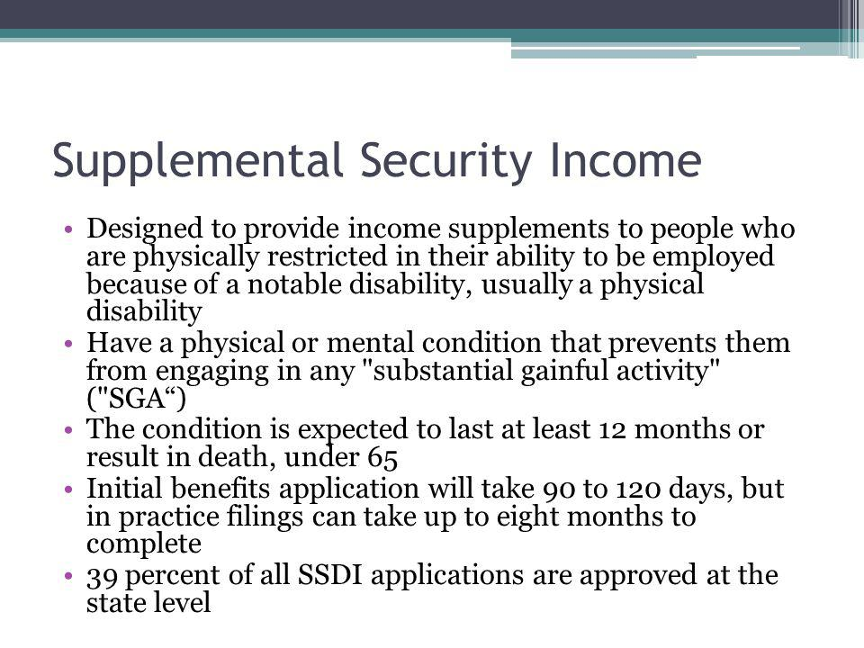 Designed to provide income supplements to people who are physically restricted in their ability to be employed because of a notable disability, usuall