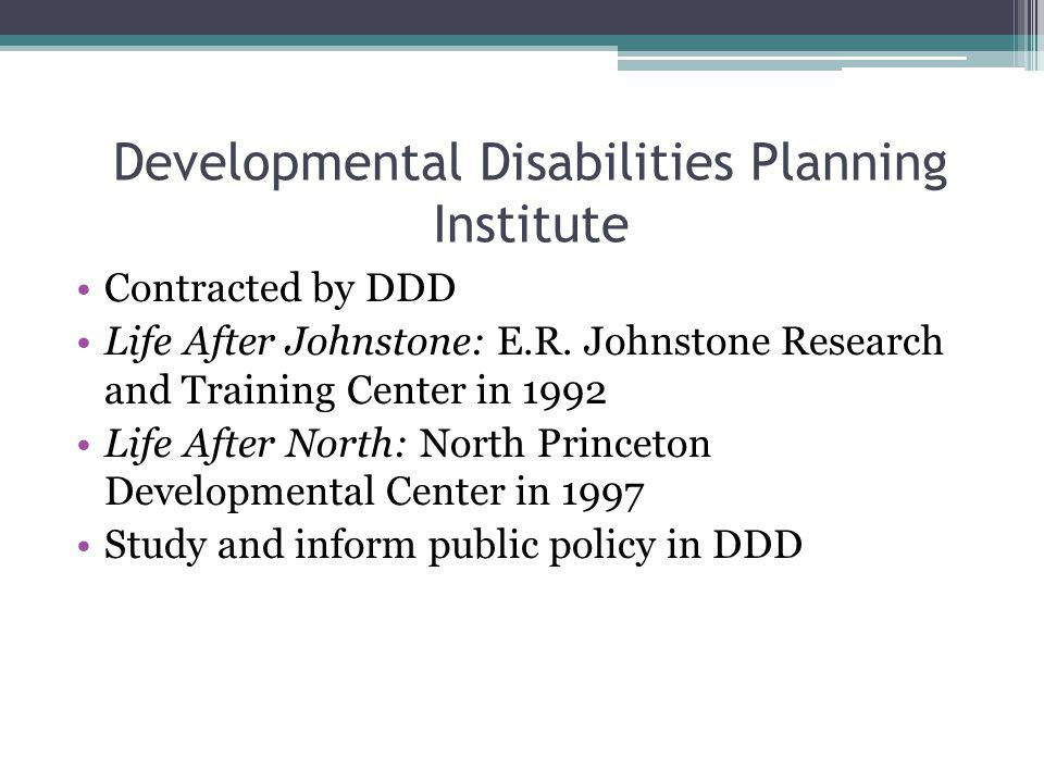 Developmental Disabilities Planning Institute Contracted by DDD Life After Johnstone: E.R. Johnstone Research and Training Center in 1992 Life After N