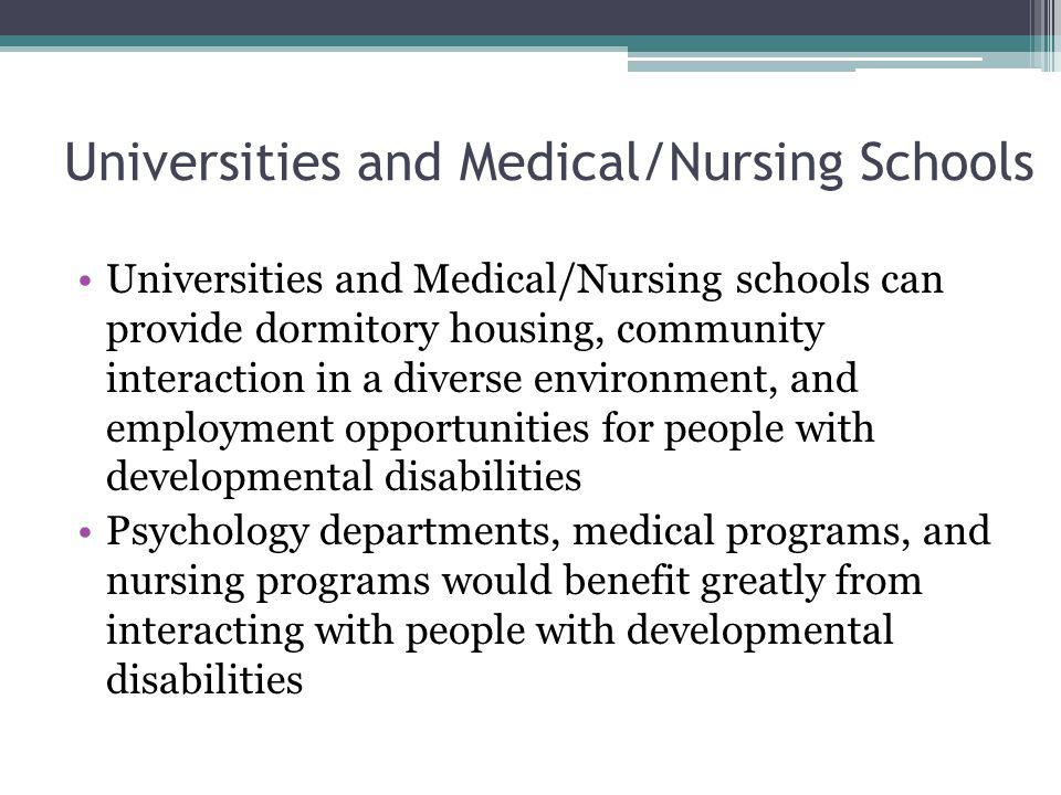 Universities and Medical/Nursing Schools Universities and Medical/Nursing schools can provide dormitory housing, community interaction in a diverse en