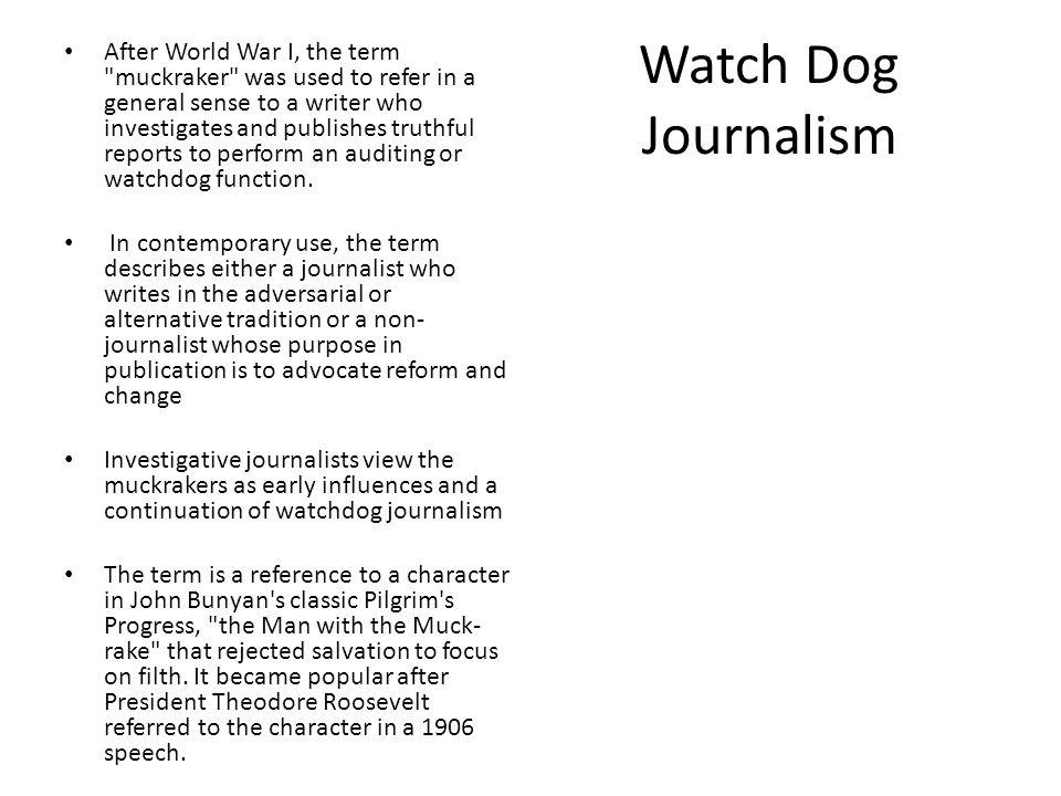 Watch Dog Journalism After World War I, the term