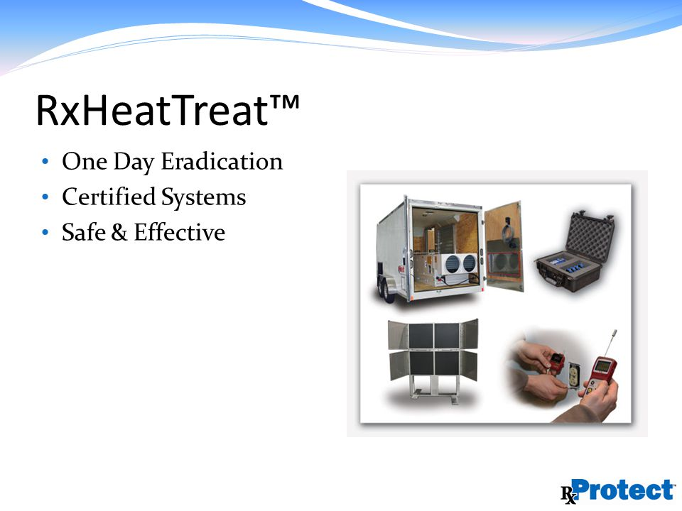 RxHeatTreat One Day Eradication Certified Systems Safe & Effective