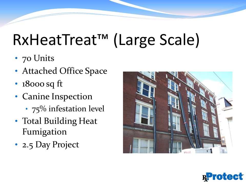 RxHeatTreat (Large Scale) 70 Units Attached Office Space 18000 sq ft Canine Inspection 75% infestation level Total Building Heat Fumigation 2.5 Day Project