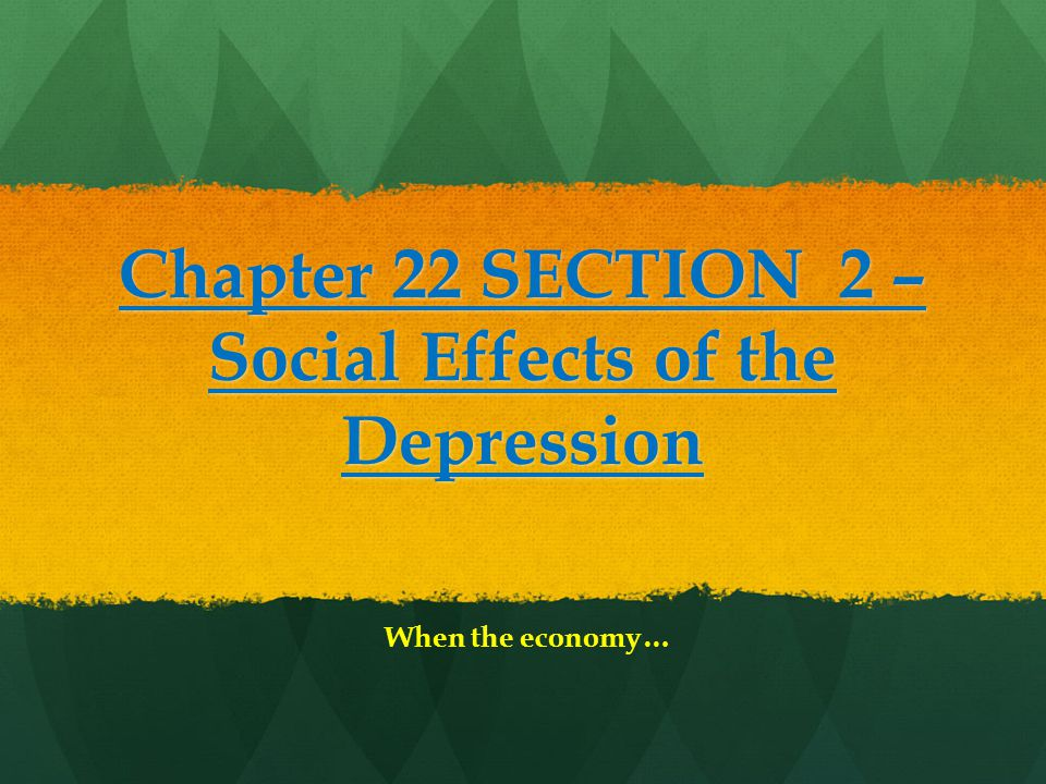 Chapter 22 SECTION 2 – Social Effects of the Depression When the economy…