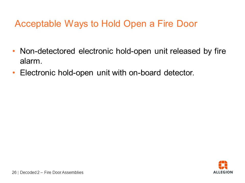 25   Decoded 2 – Fire Door Assemblies Exception Inactive leaf of rated pair to unoccupied room Boiler room Electric room Mechanical room