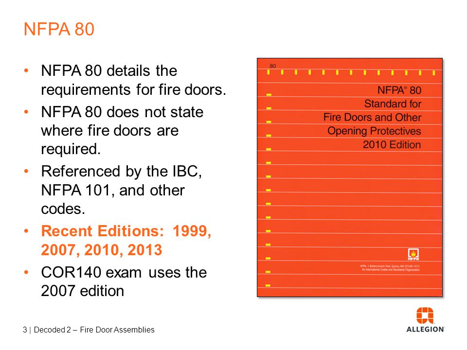 2 | Decoded 2 – Fire Door Assemblies Session 2 – Fire Doors NFPA 80 – format and organization Purpose of fire doors Fire ratings and testing Basic fir