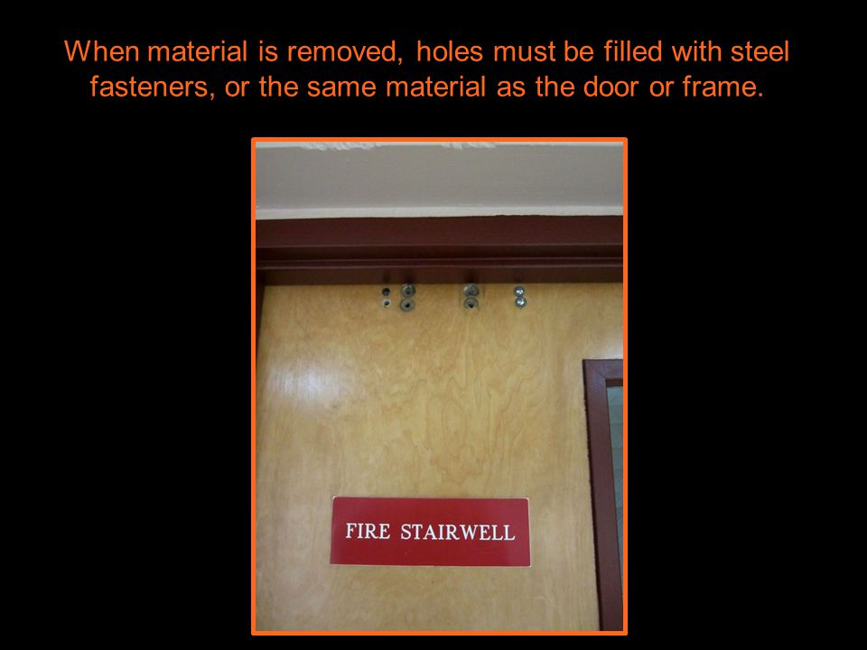 77   Decoded 2 – Fire Door Assemblies Acceptable Job Site Preparations Function holes for mortise locks Holes for labeled viewers ¾ undercutting on wo