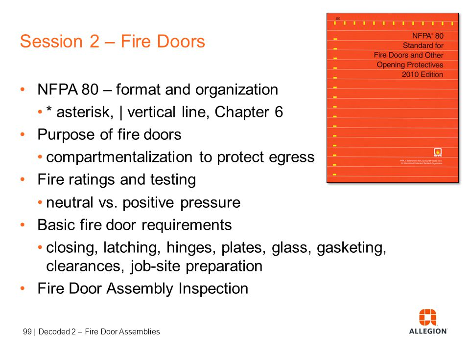 98 | Decoded 2 – Fire Door Assemblies FDAI Criteria Label visible and legible No open holes or breaks in door or frame Glazing, lite kits, glazing bea
