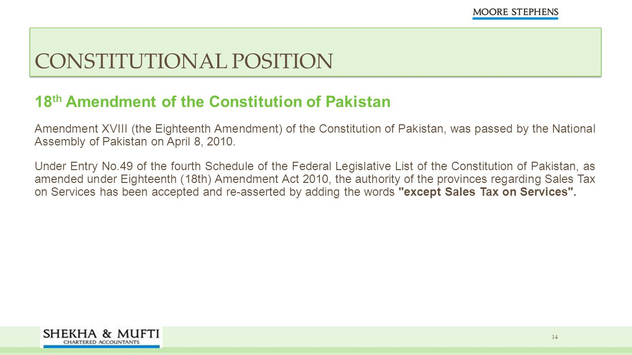 18 th Amendment of the Constitution of Pakistan Amendment XVIII (the Eighteenth Amendment) of the Constitution of Pakistan, was passed by the National